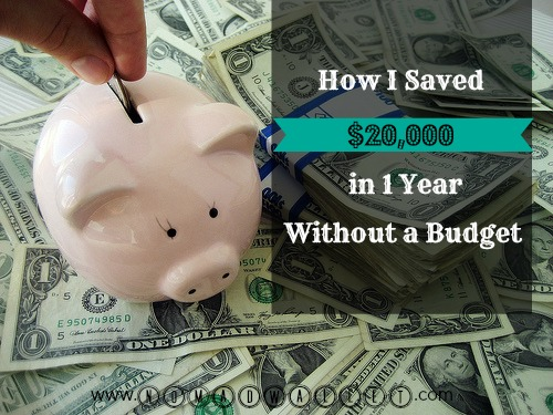 How I Saved $20,000 in 1 Year Without a Budget