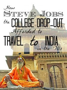 Affording Travel: How Steve Jobs the College Drop-Out Paid for His Trip to India in the '70s
