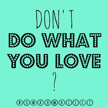 3 Reasons You Shouldn't Do What You Love