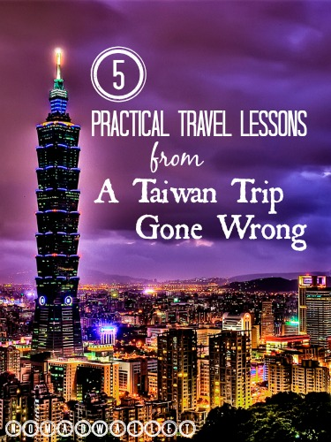 5 Practical Travel Lessons I Learned from a Taiwan Trip Gone Wrong