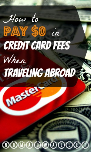 Pay $0 in Credit Card Fees When You Travel Abroad