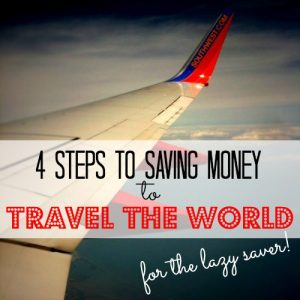 4 Steps to Saving Money to Travel the World