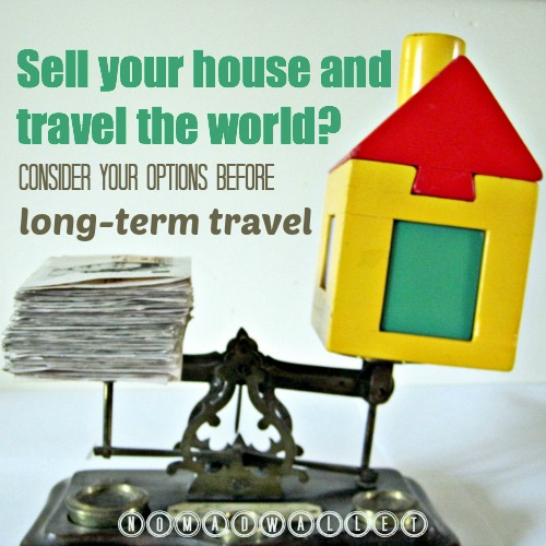 Should you sell your house before long-term travel?