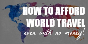 How to Afford Traveling the World